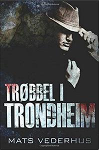 Trøbbel i Trondheim (ebok) av Mats Vederhus
