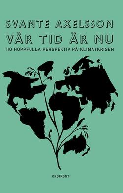 Vår tid är nu : Tio hoppfulla perspektiv på klimatkrisen (e-bok) av Svante Axelsson