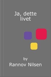 Ja, dette livet (ebok) av Rannov Nilsen