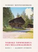 Norske tømmerhus frå mellomalderen 1 - Allment Oversyn