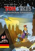 Tom & TK13 #3: Der abscheuliche Schneemann