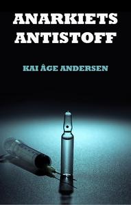 Anarkiets Antistoff (ebok) av Kai Åge Anderse