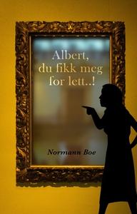 Albert, du fikk meg for lett..! (ebok) av Nor