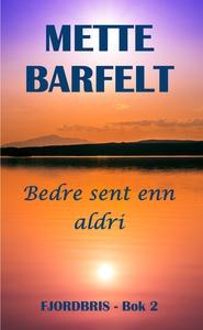 Bedre sent enn aldri (ebok) av Mette Barfelt