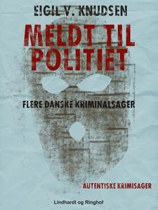 Meldt til politiet (e-bog) af Eigil V