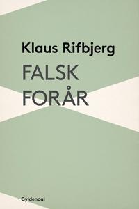 Falsk forår (e-bog) af Klaus Rifbjerg