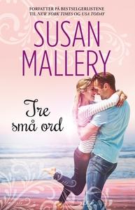 Tre små ord (ebok) av Susan Mallery