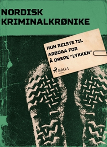 """Hun reiste til Arboga for å drepe """"lykken"""" (e"""